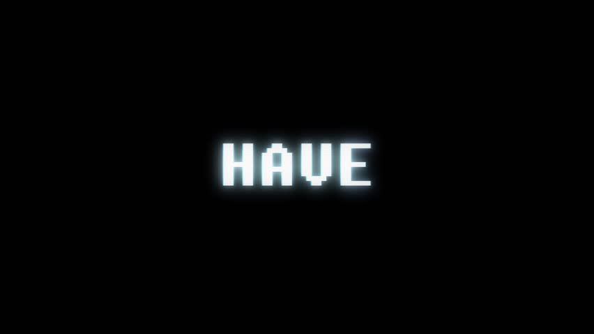 Retro videogame HAVE word text computer tv glitch interference noise screen animation seamless loop New quality universal vintage motion dynamic animated background colorful joyful video m   Shutterstock HD Video #1011505937