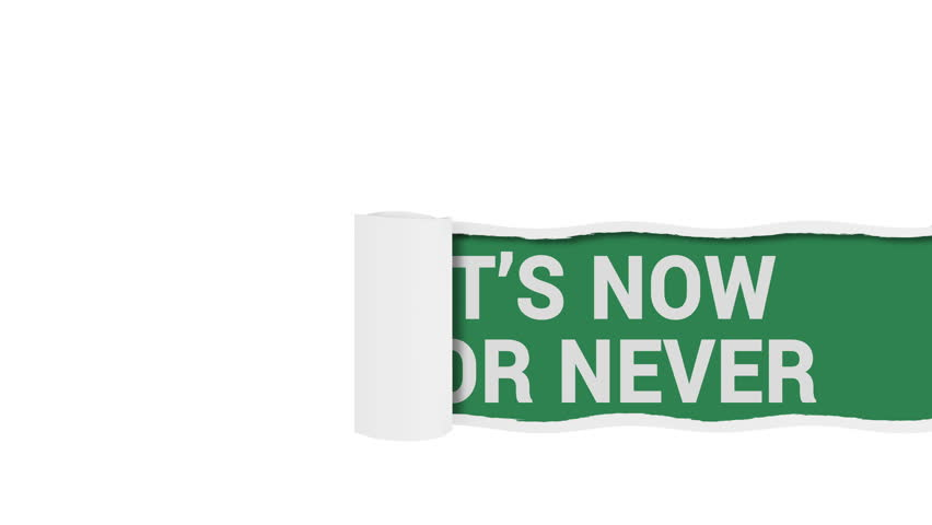 It is now or never